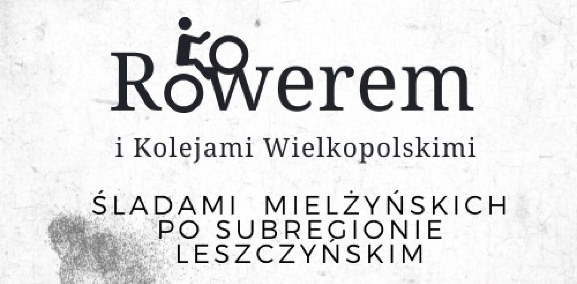"""Projekt Rowerem i Kolejami Wielkopolskimi – śladami Mielżyńskich po subregionie leszczyńskim"""" - zobacz więcej"""
